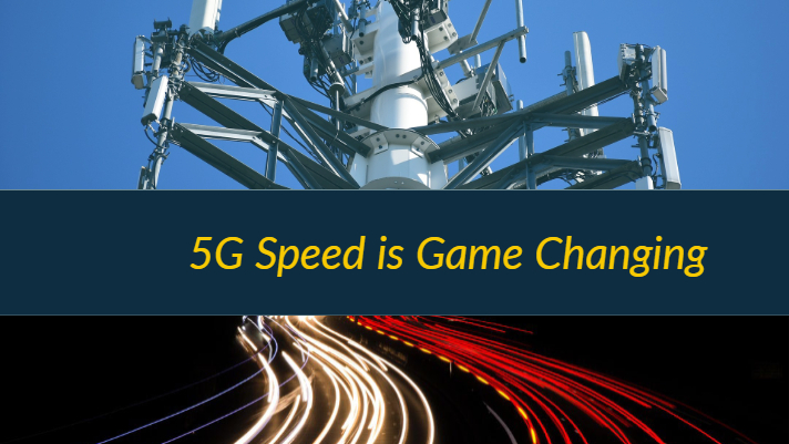 5G Speed Is Game Changing