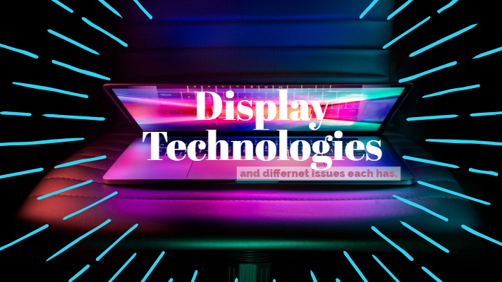 Display technology and Different Issues Each Has