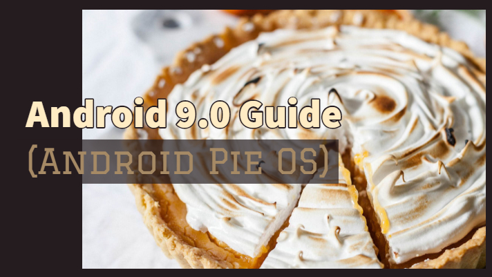 Android 9.0 Guide (Android Pie)